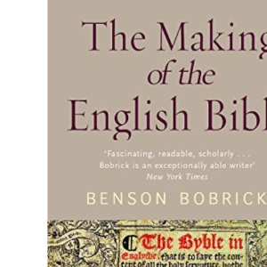 The Making of the English Bible: The Story of the English Bible and the Revolution it Inspired