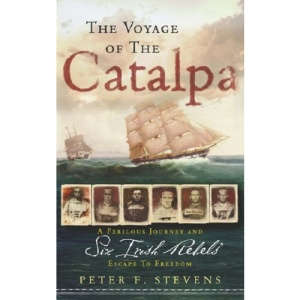 The Voyage of the Catalpa: A Perilous Journey and Six Irish Rebels' Escape to Freedom