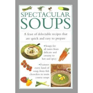 Spectacular Soups: A Feast of Delectable Recipes Which are Quick and Easy to Prepare (Cook's essentials)