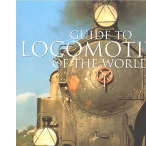 Guide to the Locomotives of the World: A Global Encyclopaedia of the Greatest Trains