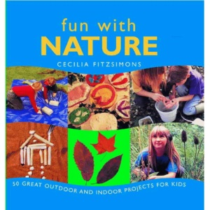 Fun with Nature: 50 Great Outdoor and Indoor Projects for Kids