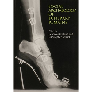 Social Archaeology of Funerary Remains (Studies in Funerary Archaeology)