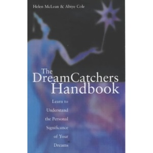 The Dream Catchers Handbook: Learn to Understand the Personal Significance of Your Dreams