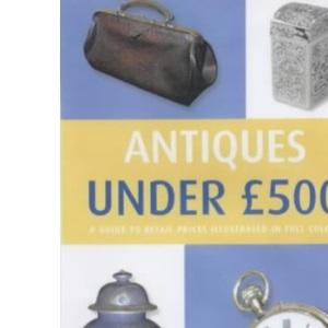 Antiques Under 500 Pounds