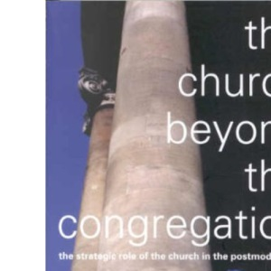Church Beyond the Congregation: The Strategic Role of the Church in the Postmodern Era