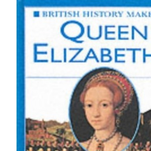 Queen Elizabeth I (British History Makers)