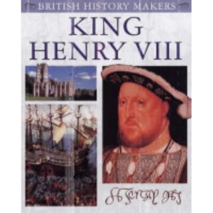 King Henry VIII (British History Makers)
