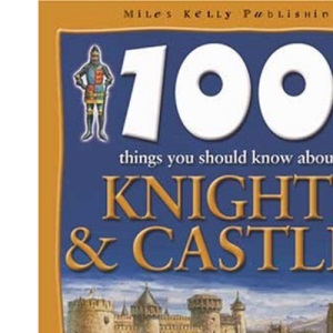 100 Things You Should Know About Knights and Castles