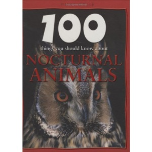 Nocturnal Creatures (100 Things You Should Know About...)