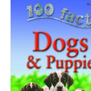 100 Facts Dogs and Puppies (100 Facts On...)