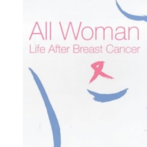 All Woman: Life After Breast Cancer