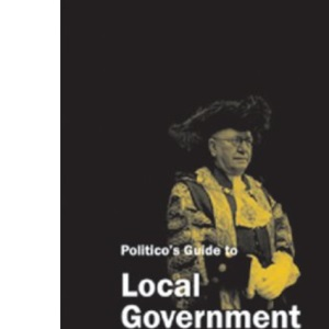 Politico's Guide to Local Government (Politico's Guides)