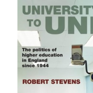 University to Uni: The Politics of Higher Education in England since 1944