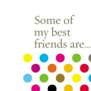 Some of My Best Friends are...
