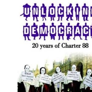Unlocking Democracy: 20 Years of Charter 88