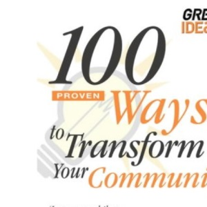 100 Proven Ways to Transform Your Community