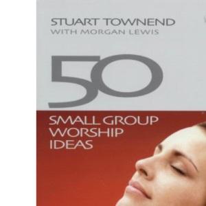 50 Small Group Worship Ideas (Greatideas)