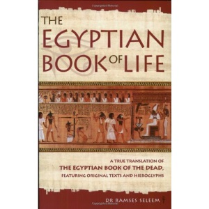The Egyptian Book of Life: A True Translation of the Papyrus of Enhai and the Papyrus of Hunefer: The Egyptian Book of the Dead - A True Translation ... Papyrus of Enhai and the Papyrus of Hunefer