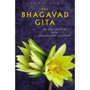 The Bhagavad Gita: The Song Celestial with Introduction and Notes (Sacred Text Series): The Song Celestial Notes and Commentary