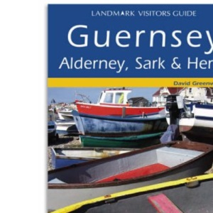 Guernsey, Alderney, Sark and Herm (Landmark Visitor Guide)