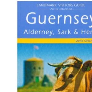 Guernsey, Alderney, Sark and Herm (Landmark Visitor Guide)