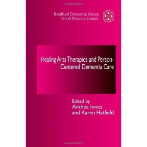 Healing Arts Therapies and Person-centred Dementia Care (Bradford Dementia Group Good Practice Guides)
