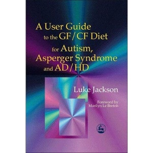 A User Guide to the GF/CF Diet for Autism, Asperger Syndrome and AD/HD