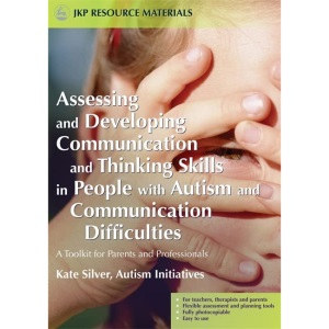 Assessing and Developing Communication and Thinking Skills in Peoplewith Autism and Communication Difficulties: A Toolkit for Parents and Professionals (Jkp Resource Materials)