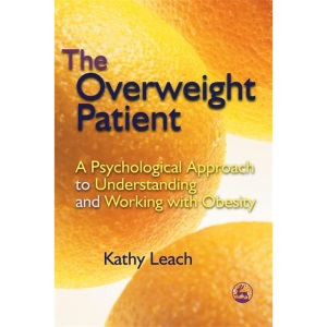 The Overweight Patient: A Psychological Approach to Understanding and Working with Obesity