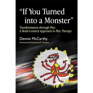 If You Turned into a Monster: Transformation Through Play - A Body-centred Approach to Play Therapy