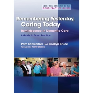 Remembering Yesterday, Caring Today: Reminiscence in Dementia Care - A Guide to Good Practice (Bradford Dementia Group Good Practice Guides)