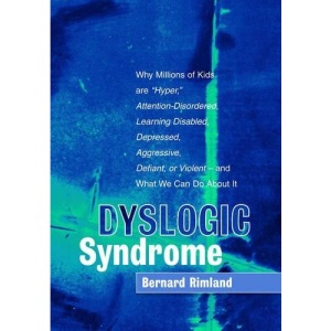 Dyslogic Syndrome: Why Millions of Kids Are Hyper, Attention-disordered, Learning Disabled, Depressed, Aggressive, Defiant, or Violent - and What We Can Do About It