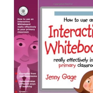 How to Use an Interactive Whiteboard Really Effectively in Your Primary Classroom: Primary