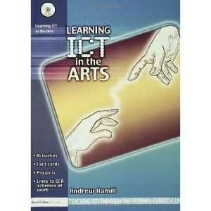 Learning ICT in the Arts (Teaching ICT Through the Primary Curriculum)