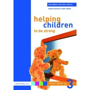 Helping Children to Be Strong (From Birth to Three Series)