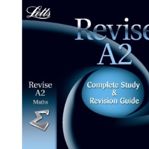 Letts Revise A2 Mathematics: Complete Revision and Study Guide (Letts Revise AS & A2)