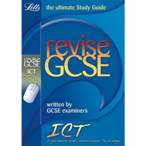 Letts Revise GCSE - ICT: Complete Study and Revision Guide (2012 Retakes Only)