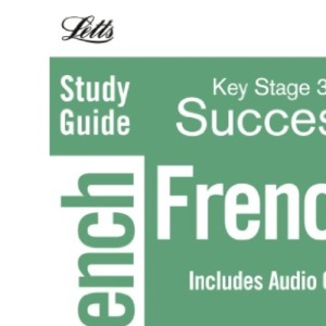 Key Stage 3 Study Guide French (Key Stage 3 Revision) (Letts Key Stage 3 Success)