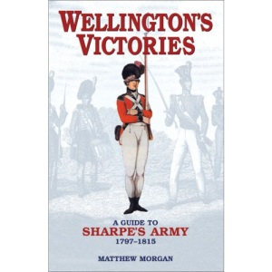 Wellington's Victories: A Guide to Sharpe's Army (Miscellany)