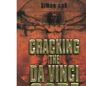 Cracking the Da Vinci Code: The Unauthorized Guide to the Facts Behind Dan Brown's Bestselling Novel: The Unauthorized Guide to the Facts Behind the Fiction