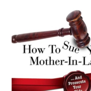 How To Sue Your Mother-in-Law And Prosecute Your Kids