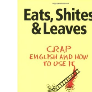 Eats, Shite's and Leaves: Crap English and How To Use It