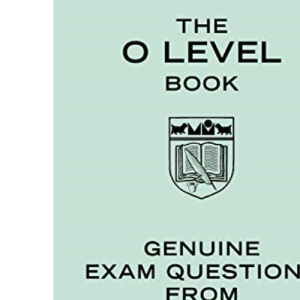 The O Level Book: Genuine Exam Questions from Yesteryear (Gift)