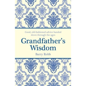 Grandfather's Wisdom: Good, Old-Fashioned Advice Handed Down Through the Ages