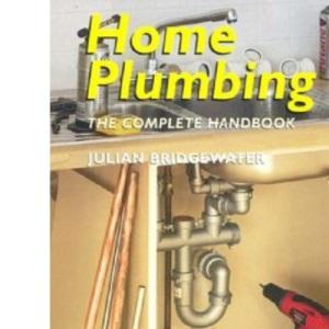 Home Plumbing: The Complete Handbook