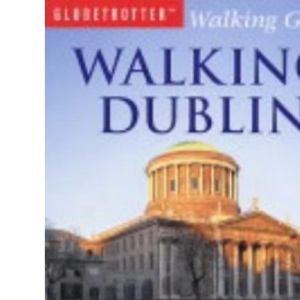 Walking Dublin: Twenty-four Original Walks in and Around Dublin (Globetrotter Walking Guides)