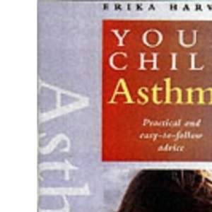 Asthma: Practical and Easy-to-follow Advice (Your Child)