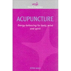 Acupuncture: Energy Balancing for Body, Mind and Spirit (Health Essentials)