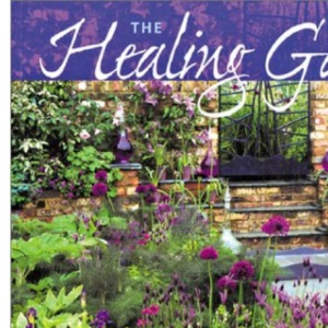 The Healing Garden: Natural Healing for Mind, Body and Soul