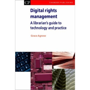 Digital Rights Management: A Librarian's Guide to Technology and Practice (Chandos Information Professional)